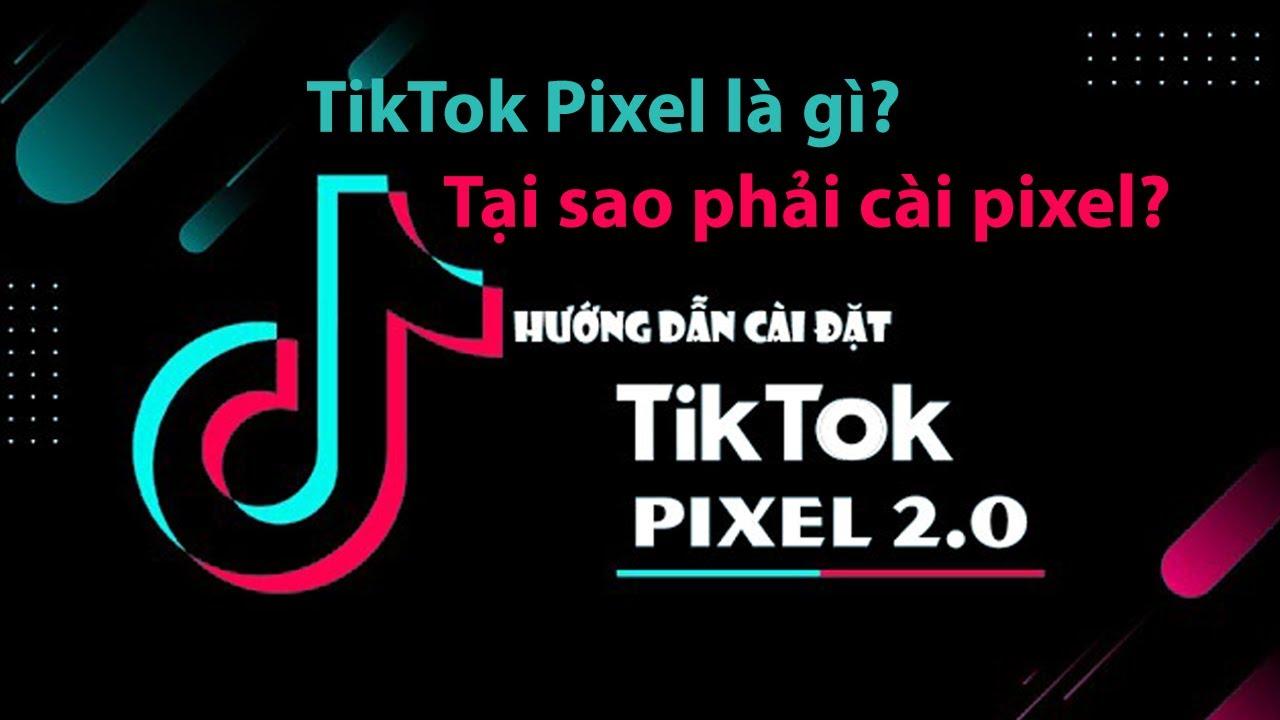 Pixel Tiktok Ads là gì? Hướng dẫn cách thiết lập TikTok Pixel 2.0 mới nhất Update 28/10/2020