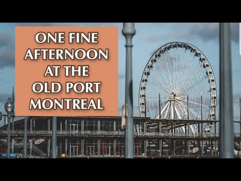 THE OLD PORT OF MONTREAL   VIEUX PORT DE MONTREAL
