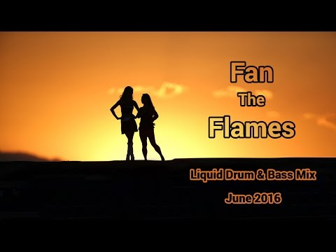 "► ""Fan The Flames"" - [Liquid Drum & Bass Mix] - June 2016"