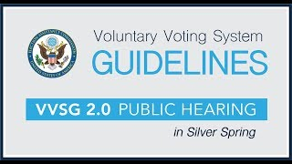 Silver Spring VVSG Public Hearing - Voluntary Voting System Guidelines 2.0 Principles and Guidelines