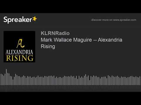Mark Wallace Maguire Alexandria Rising Youtube