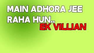Main Adhoora Jee Raha Hun - Ek Villian - Mustafa Zahid