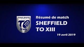 Résumé Sheffield v TO XIII - Round 10 Championship - 19.04.2019