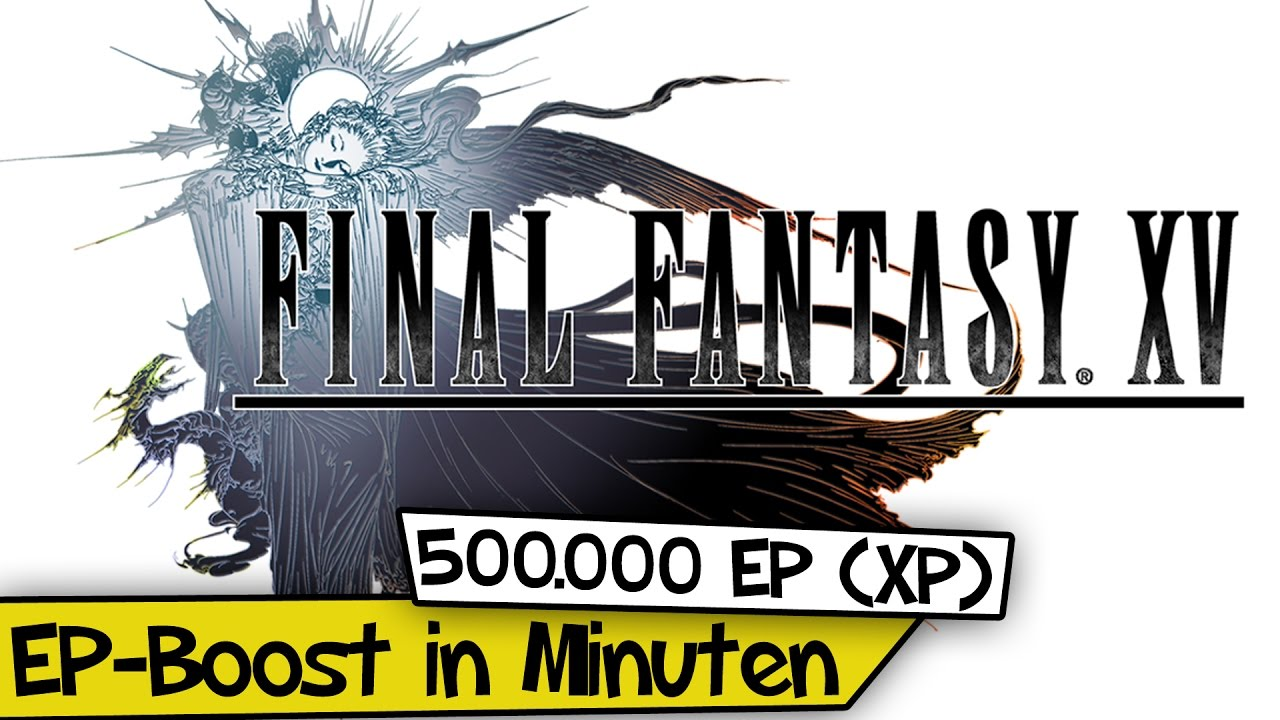 500000 Ep Xp In Ein Paar Minuten Final Fantasy Xv Byteme