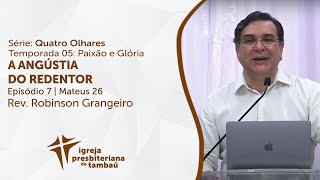 A Angústia do Redentor - Mt 26 | Robinson Grangeiro | IPTambaú | 25/04/2021