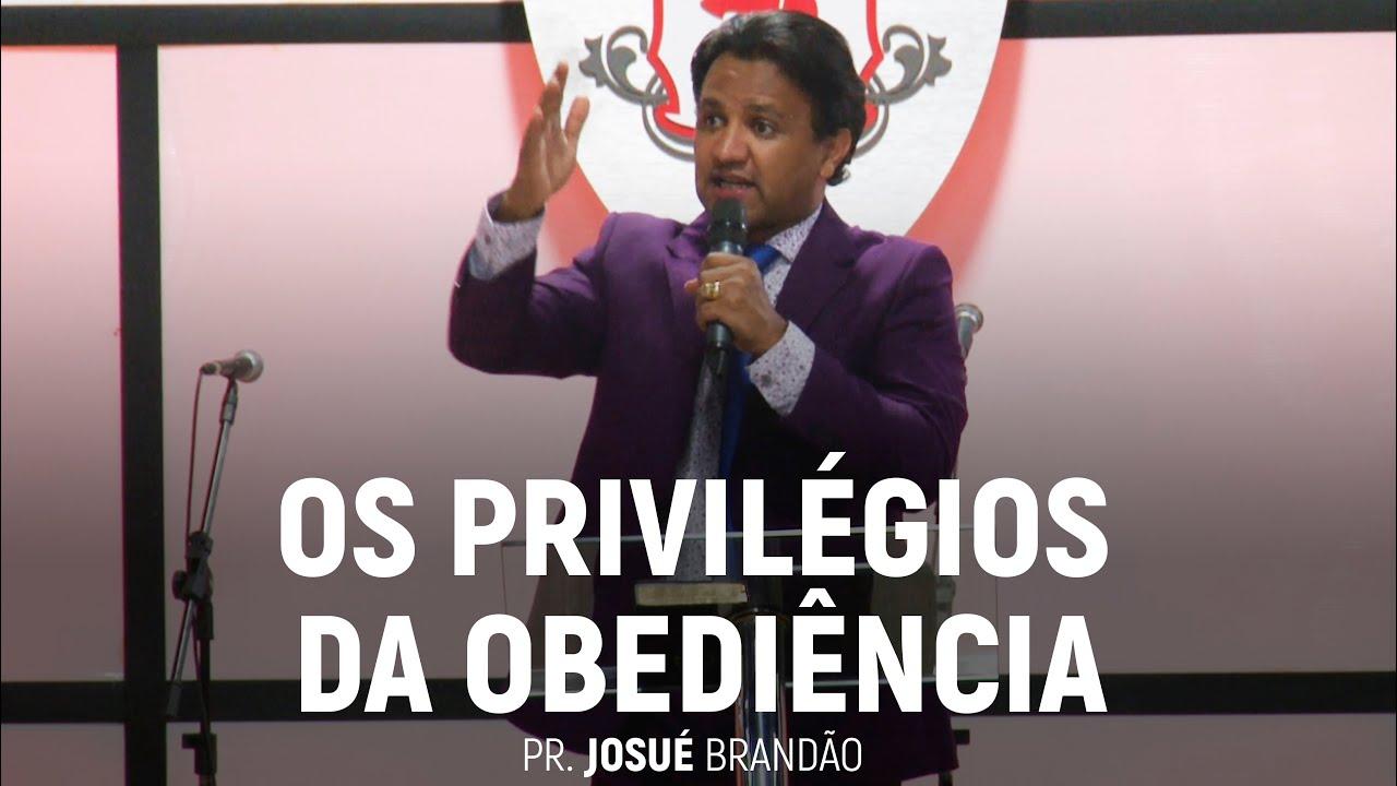 Os Privilégios da Obediência | Pr. Josué Brandão