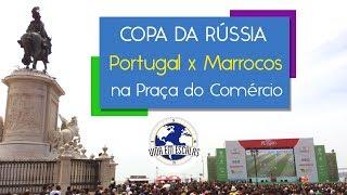 Copa do Mundo da Rússia - Portugal vs Marrocos na Praça do Comércio