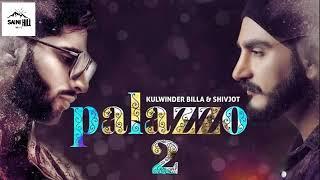 Palazzo 2 (Full Song ) | Kulwinder Billa & Shivjot | Aman | Himanshi | Latest Punjabi Song 2018 Nov