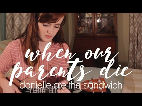 When Our Parents Die - Danielle Ate the Sandwich | Kirstyn Hippe