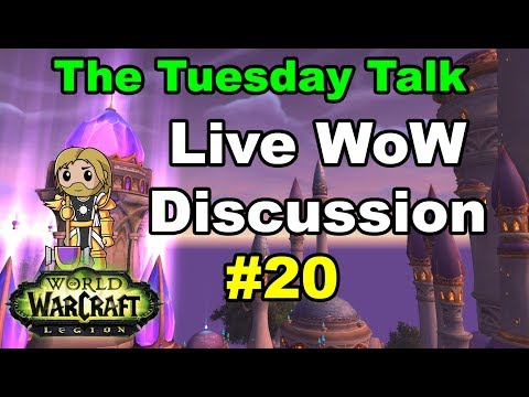 The Tuesday Talk #20 Live WoW Discussion