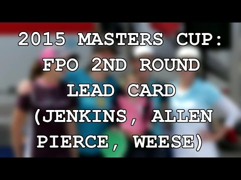 2015 Masters Cup: FPO Round 2 Lead Card (Jenkins, Allen, Pierce, Weese) (Pt. 1)