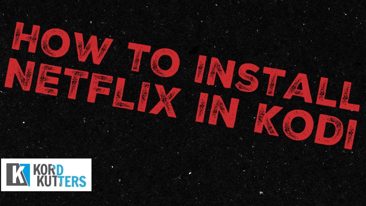 Einrichten Netflix Add Netflix To Kodi The Right Way