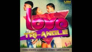 Don Andre & Likkle Keish - Mek Noise (Love Tri Angle Riddim)