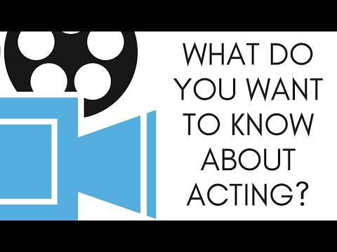Tell me what you want to learn about acting , GO!