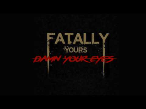 Fatally Yours - Damn Your Eyes [Official Music Video] [HD]