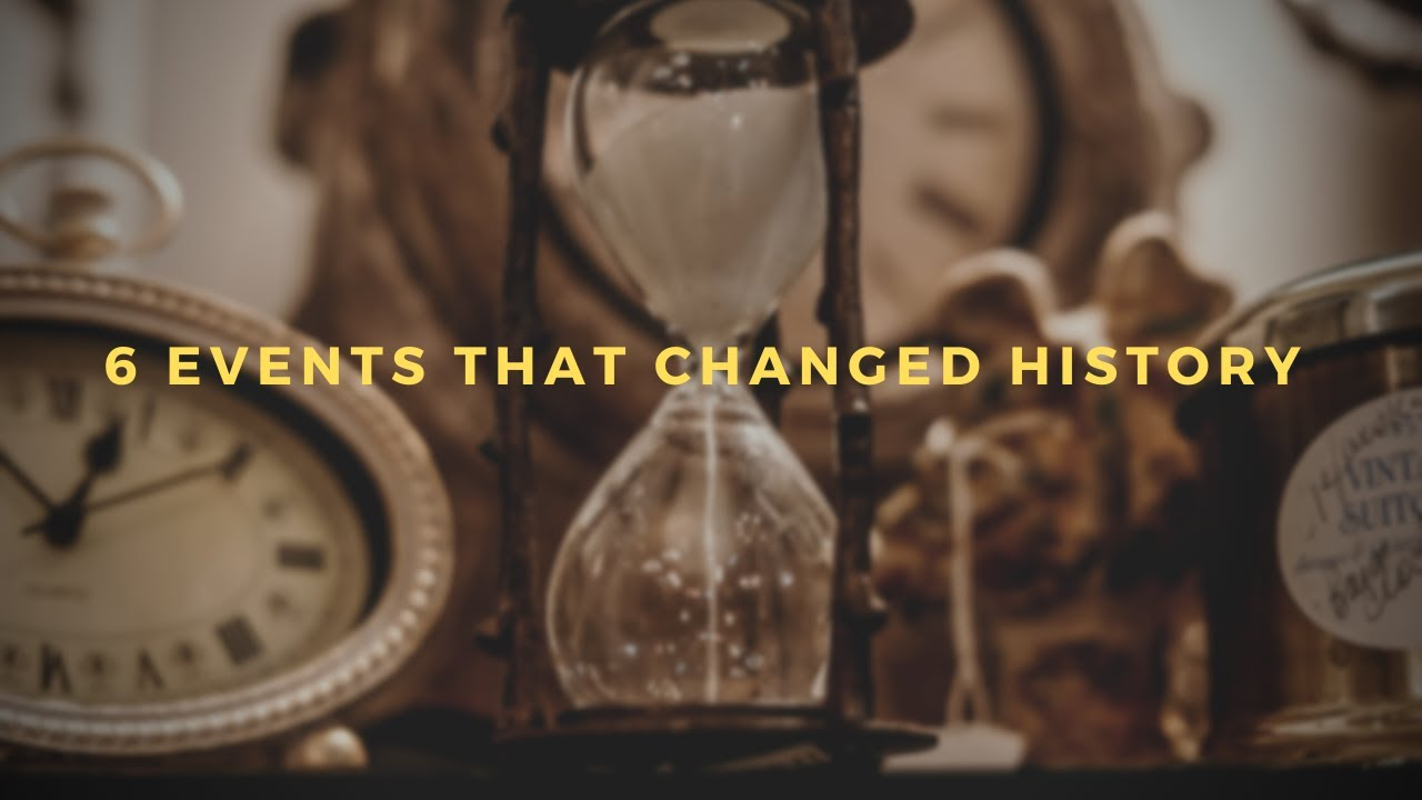 6 Events That Changed History