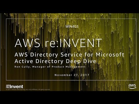 AWS re:Invent 2017: AWS Directory Service for Microsoft Active Directory Deep Dive (WIN403)