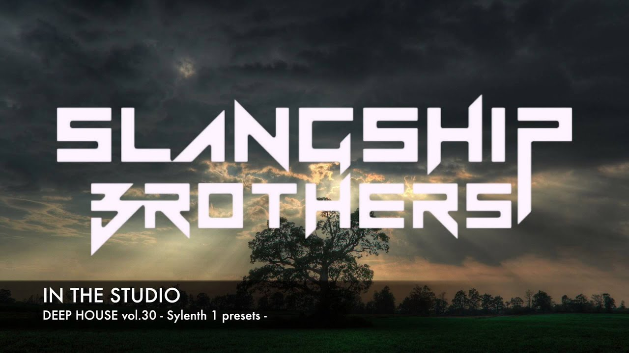 IN THE STUDIO - Slangship Brothers DEEP HOUSE Sylenth 1 Presets vol.30 [FREE DOWNLOAD]