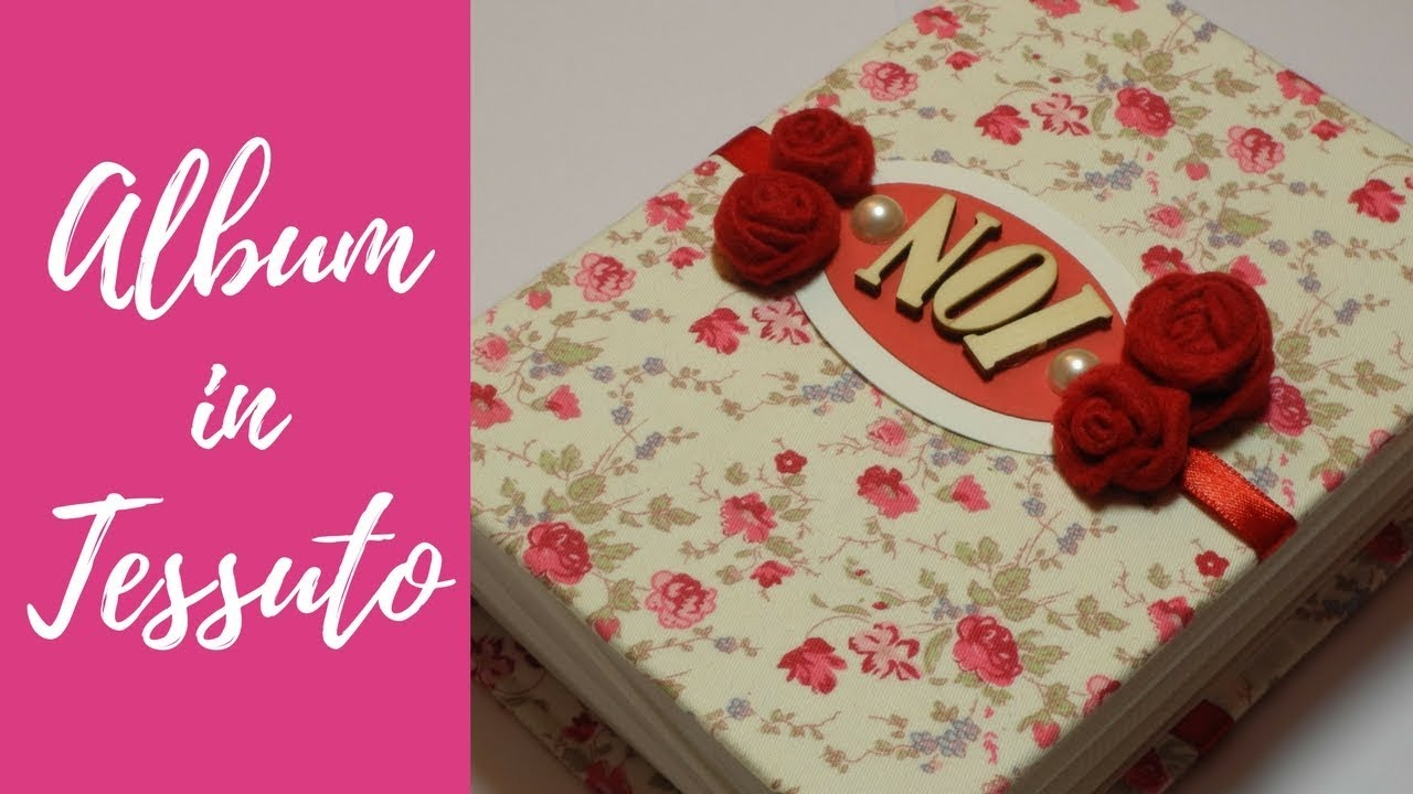 Ben noto Tutorial: Album in tessuto per San Valentino (fabric photo album  NP28