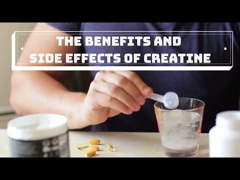The Benefits and Side Effects of Creatine.