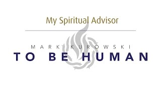 My Spiritual Advisor: To Be Human