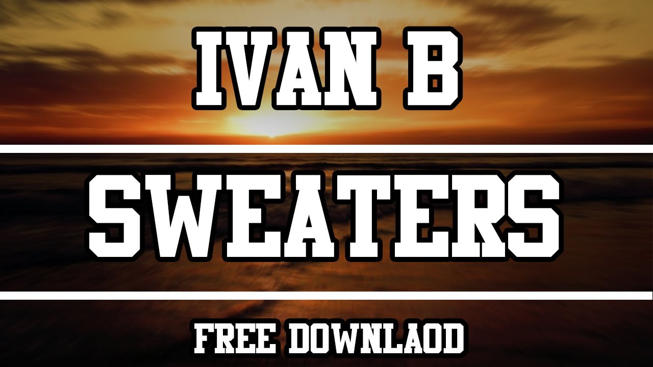 Ivan B Sweaters Free Download Hq Youtube