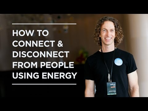 How To Connect & Disconnect From People Using Energy - Jeffrey Allen
