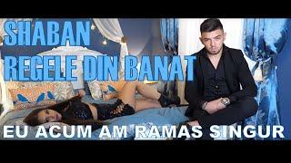 Shaban Regele din Banat - EU ACUM AM RAMAS SINGUR 2019