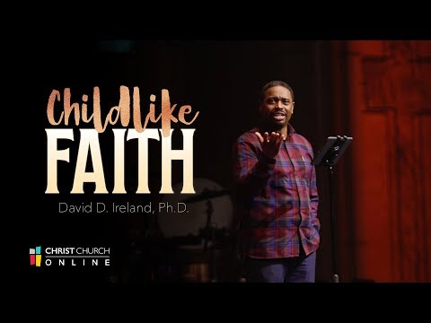 Childlike Faith I Christ Church I Pastor David Ireland