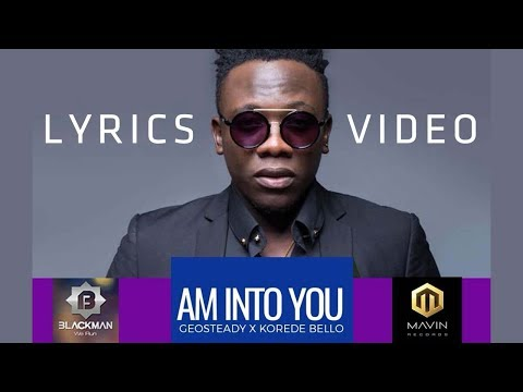 I'M INTO YOU (OFFICIAL  LYRICS VIDEO)  - GEOSTEADY ft KOREDE BELLO