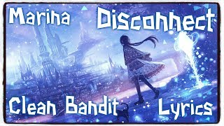 Nightcore Disconnect Clean Bandit Marina Lyrics