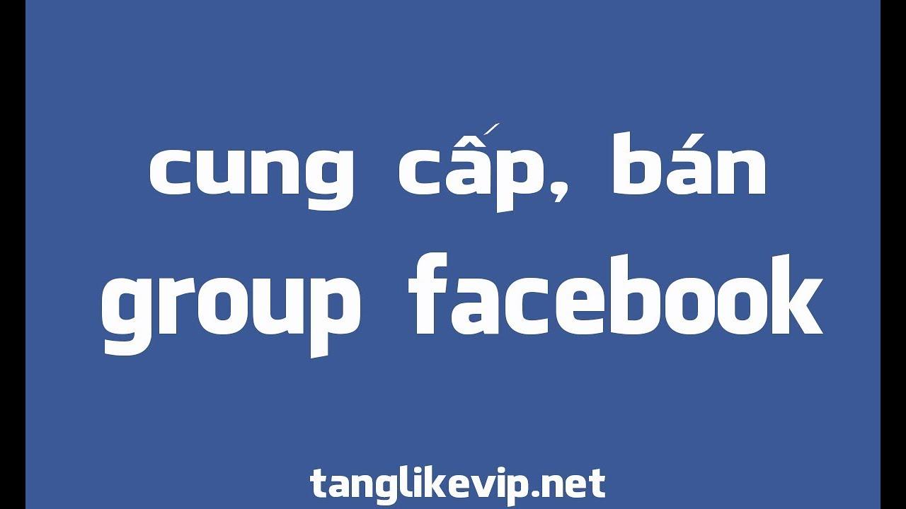Mua Bán Group Facebook, Tăng Member Thành Viên Nhóm Facebook - 0964237286
