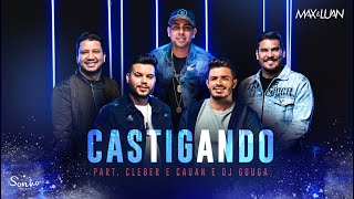 Max e Luan - Castigando Part. Dj Guuga e Cleber & Cauan (Clipe Oficial)