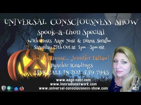 JENNIFER FALLAW ---  Universal Consciousness Show SPOOK A THON SPECIAL 10-27-18