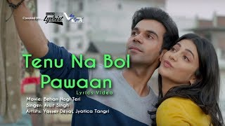 Tenu Na Bol Pawaan | Behen Hogi Teri | Lyrics I Shruti Haasan & Raj Kummar Rao | Yasser Desai