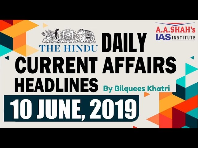IAS Daily Current Affairs | The Hindu Analysis by Mrs Bilquees Khatri (10 June 2019)