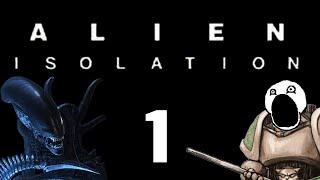 Let's Play Alien : Isolation - Episode 1 - Gameplay Walkthrough