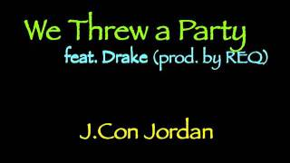 We Threw a Party - J.Con Jordan feat. Drake (prod. by REQ)
