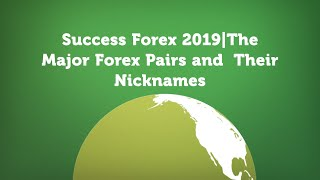 Success Forex 2019|The Major Forex Pairs and Their Nicknames