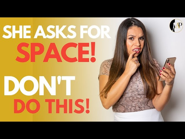 5 Things Men Do WRONG After She Asks For SPACE!