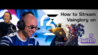 How to Stream Vainglory on Twitch