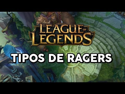 TIPOS DE RAGERS (LEAGUE OF LEGENDS)