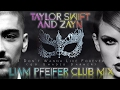 Taylor Swift & Zayn - I Dont Wanna Live Forever (Liam Pfeifer Club Mix) +Download Link!