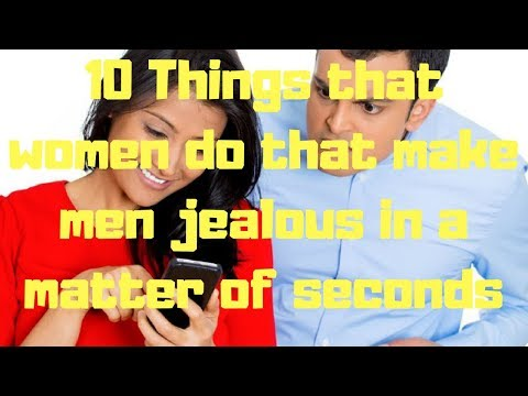 10 Things that women do that make men jealous in a matter of seconds