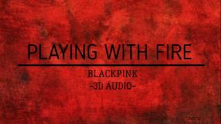 PLAYING WITH FIRE - BLACKPINK (3D Audio)