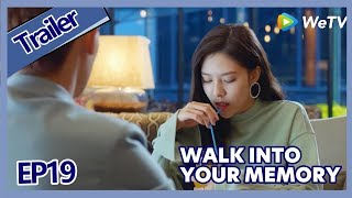 【ENG SUB 】Walk Into Your Memory trailer EP19Part2——Starring: Cecilia Boey,Eden Zhao,Tiffany Zhong