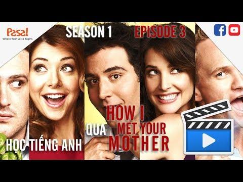 [Học Tiếng Anh qua phim] How I met your mother - Tập 3 Phần 1