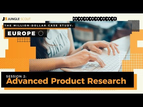 The Million Dollar Case Study: Europe – Session #2 Advanced Product Research