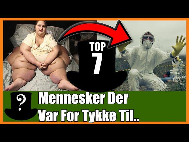 TOP 7 Mennesker Der Var For Tykke Til..