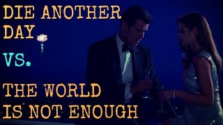 Die Another Day VS. The World is Not Enough